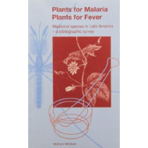 Plants for Malaria, Plants for Fever: Medicinal Species in Latin America - a Bibliographical Survey by William Milliken, 9781900347334
