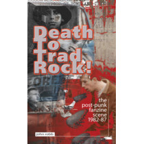 Death To Trad Rock: The Post-Punk Scene 1982-87 by John Robb, 9781901447361