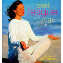 Beat Fatigue With Yoga by Fiona Agombar, 9781901447453