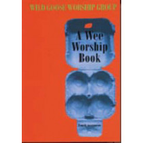 A Wee Worship Book: Fourth Incarnation by Wild Goose Worship Group, 9781901557190