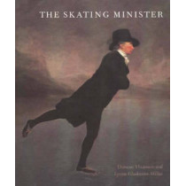 The Skating Minister: The Story Behind the Painting by Duncan Thomson, 9781901663853