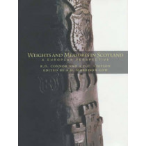 Weights and Measures of Scotland: A European Perspective by R. D. Connor, 9781901663884