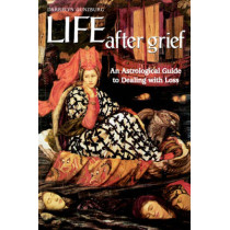 Life After Grief: An Astrological Guide to Dealing with Loss by Darrelyn Gunzburg, 9781902405148