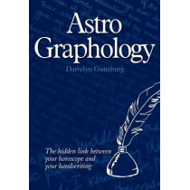 AstroGraphology: The Hidden Link Between Your Horoscope and Your Handwriting by Darrelyn Gunzburg, 9781902405339
