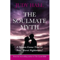 The Soulmate Myth: A Dream Come True or Your Worst Nightmare? by Judy H. Hall, 9781902405452