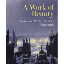 A Work of Beauty: Alexander McCall Smith's Edinburgh by Alexander McCall Smith, 9781902419909