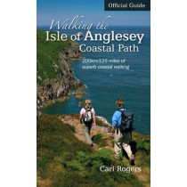 Walking the Isle of Anglesey Coastal Path - Official Guide: 210km/130 Miles of Superb Coastal Walking by Carl Rogers, 9781902512150