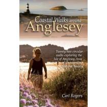 Coastal Walks Around Anglesey: Twenty Two Circular Walks Exploring the Isle of Anglesey AONB by Carl Rogers, 9781902512204