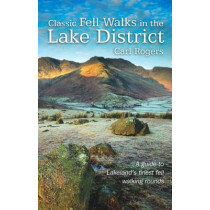 Classic Fell Walks in the Lake District: A Guide to Lakeland's Finest Fell Walking Rounds by Carl Rogers, 9781902512242