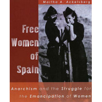 Free Women Of Spain: Anarchism and the Struggle for the Emancipation of Women by Martha A. Ackelsberg, 9781902593968