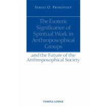 The Esoteric Significance of Spiritual Work in Anthroposophical Groups: And the Future of the Anthroposophical Society by Sergei O. Prokofieff, 9781902636832