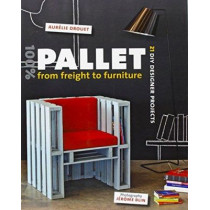 100% Pallet: from Freight to Furniture: 21 DIY Designer Projects by Aurelie Drouet, 9781902686776