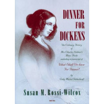 Dinner for Dickens: The Culinary History of Mrs Charles Dickens' Menu Books by Susan M. Rossi-Wilcox, 9781903018385