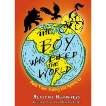 The Boy Who Biked the World: Part two: Riding the Americas by Alastair Humphreys, 9781903070871