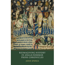 Reimagining History in Anglo-Norman Prose Chronicles by John Spence, 9781903153451