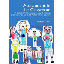 Attachment in the Classroom: A Practical Guide for Schools by Heather Geddes, 9781903269084