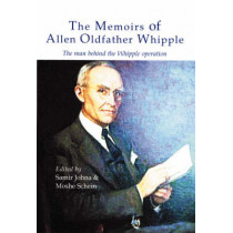The Memoirs of Allen Oldfather Whipple: The Man Behind the Whipple Operation by Samir Johna, 9781903378144