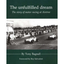 The Unfulfilled Dream: The Story of Motor Racing at Aintree by Tony Bagnall, 9781903378175