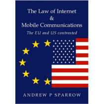 The Law of Internet and Mobile Communications: The US and EU Contrasted by Andrew P. Sparrow, 9781903378182