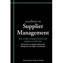 Excellence in Supplier Management: How to Better Manage Contracts with Suppliers and Add Value - Best Practices in Supplier Relationship Management and Supplier Development by Stuart Emmett, 9781903499467