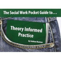 The Social Work Pocket Guide to...: Theory Informed Practice by Siobhan Maclean, 9781903575765