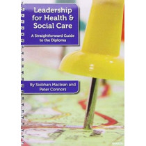 Leadership for Health and Social Care: A Straightforward Guide to the Diploma by Siobhan Maclean, 9781903575819