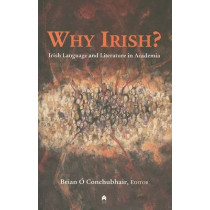 Why Irish?: Irish Language and Literature in Academia by Brian O'Conchubhair, 9781903631591