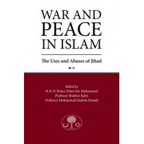 War and Peace in Islam: The Uses and Abuses of Jihad by Ghazi Bin Muhammad, 9781903682838