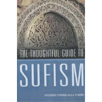 The Thoughtful Guide to Suffism by Shaykh Fadhlalla Haeri, 9781903816639