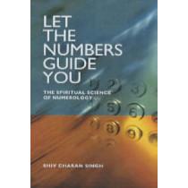 Let the Numbers Guide You: The Spiritual Science of Numerology by Charan Singh Shiv, 9781903816646
