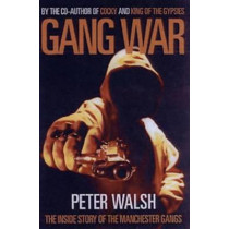 Gang War: The Inside Story of the Manchester Gangs by Peter Walsh, 9781903854297
