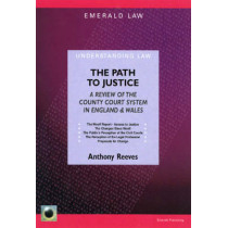 The Path To Justice: A Comprehensive Review of the County Court System by Anthony Reeves, 9781903909959
