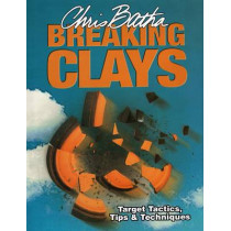 Breaking Clays: Target Tactics, Tips and Techniques by Chris Batha, 9781904057437