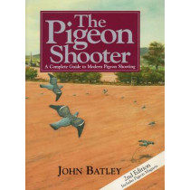 The Pigeon Shooter: The Complete Guide to Modern Pigeon Shooting by John Batley, 9781904057512
