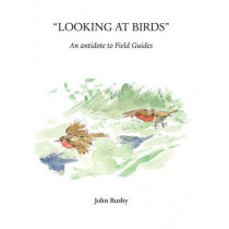 Looking at Birds: An Antidote to Field Guides by John Busby, 9781904078548
