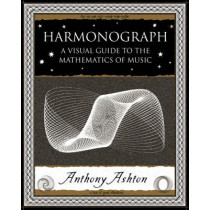 Harmonograph: A Visual Guide to the Mathematics of Music by Anthony Ashton, 9781904263364