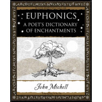 Euphonics: A Poet's Dictionary of Sounds by John Michell, 9781904263432