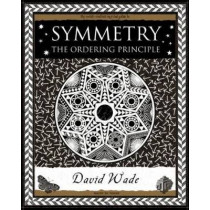 Symmetry: The Ordering Principle by David Wade, 9781904263517
