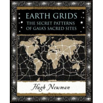 Earth Grids: The Secret Patterns of Gaia's Sacred Sites by Hugh Newman, 9781904263647