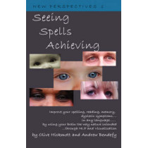 Seeing Spells Achieving: Improve Your Spelling, Reading, Memory, Dyslexic Symptoms, in Any Language, by Using Your Brain the Way Nature Intended, Through NLP and Visualisation by Andrew Bendefy, 9781904312208