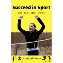 Succeed in Sport: Train - Learn - Adapt - Improve by Jackie Wilkinson, 9781904312246