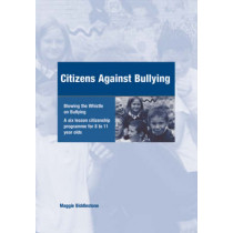 Citizens Against Bullying: A Six Lesson Citizenship Programme for 8 to 11 Year Olds by Maggie Biddlestone, 9781904315209