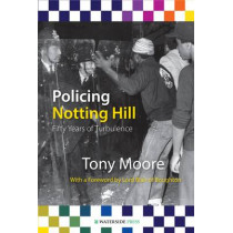Policing Notting Hill: Fifty Years of Turbulence by Tony Moore, 9781904380610
