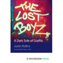 The Lost Boyz: A Dark Side of Graffiti by Justin Rollins, 9781904380672