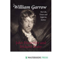 Sir William Garrow: His Life, Times and Fight for Justice by John Hostettler, 9781904380696