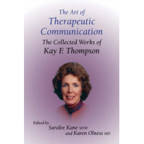 The Art of Therapeutic Communication: The Collected Works of Kay F Thompson by Saralee Kane, 9781904424284
