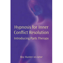 Hypnosis for Inner Conflict Resolution: Introducing Parts Therapy by Roy Hunter, 9781904424604
