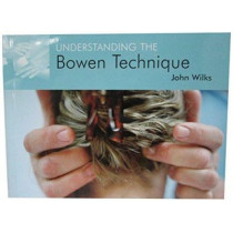 Understanding the Bowen Technique: Understanding the Bowen Technique by John Wilks, 9781904439363
