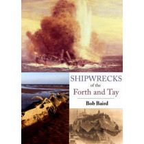 Shipwrecks of the Forth and Tay by Bob Baird, 9781904445746