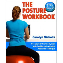 Posture Workbook: Free Yourself From Back, Neck And Shoulder Pain With The Alexander Technique by Carolyn Nicholls, 9781904468790